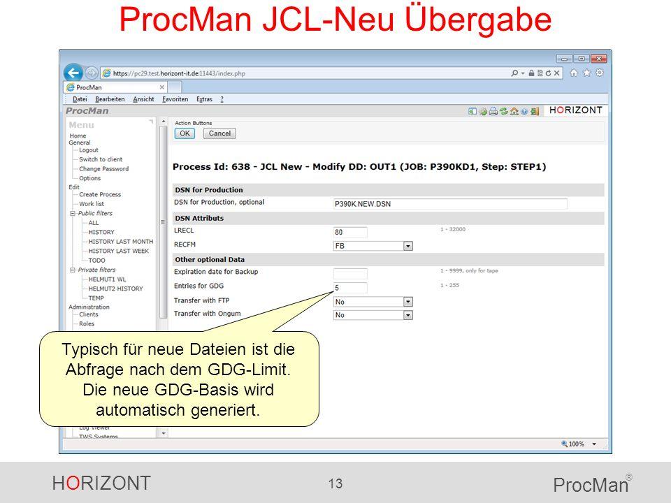 HORIZONT 13 ProcMan ® ProcMan JCL-Neu Übergabe Typisch für neue Dateien ist die Abfrage nach dem GDG-Limit. Die neue GDG-Basis wird automatisch generi