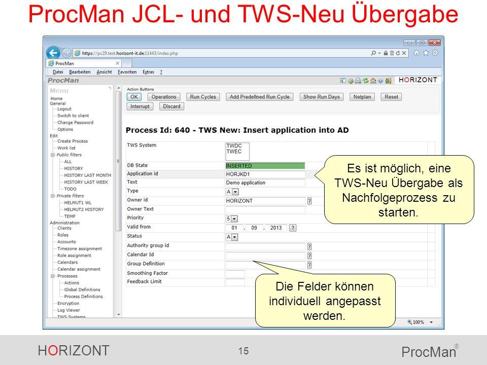HORIZONT 15 ProcMan ® ProcMan JCL- und TWS-Neu Übergabe Es ist möglich, eine TWS-Neu Übergabe als Nachfolgeprozess zu starten. Die Felder können indiv
