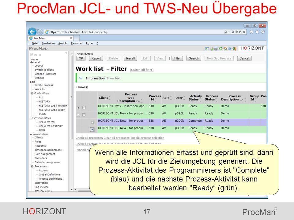 HORIZONT 17 ProcMan ® ProcMan JCL- und TWS-Neu Übergabe Wenn alle Informationen erfasst und geprüft sind, dann wird die JCL für die Zielumgebung gener