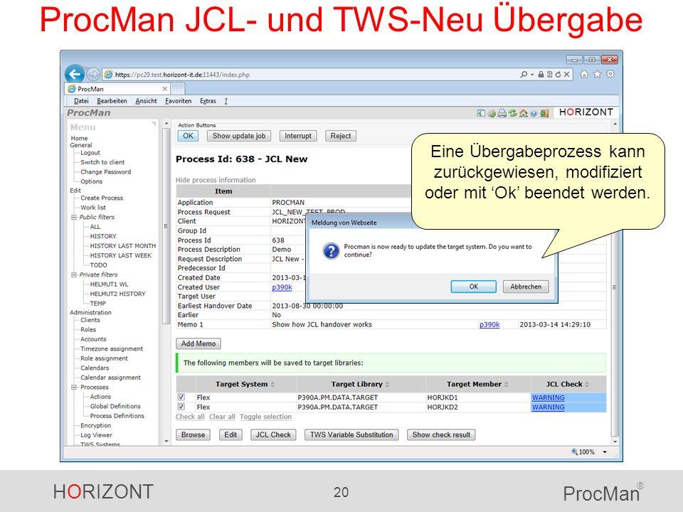 HORIZONT 20 ProcMan ® ProcMan JCL- und TWS-Neu Übergabe Eine Übergabeprozess kann zurückgewiesen, modifiziert oder mit Ok beendet werden.