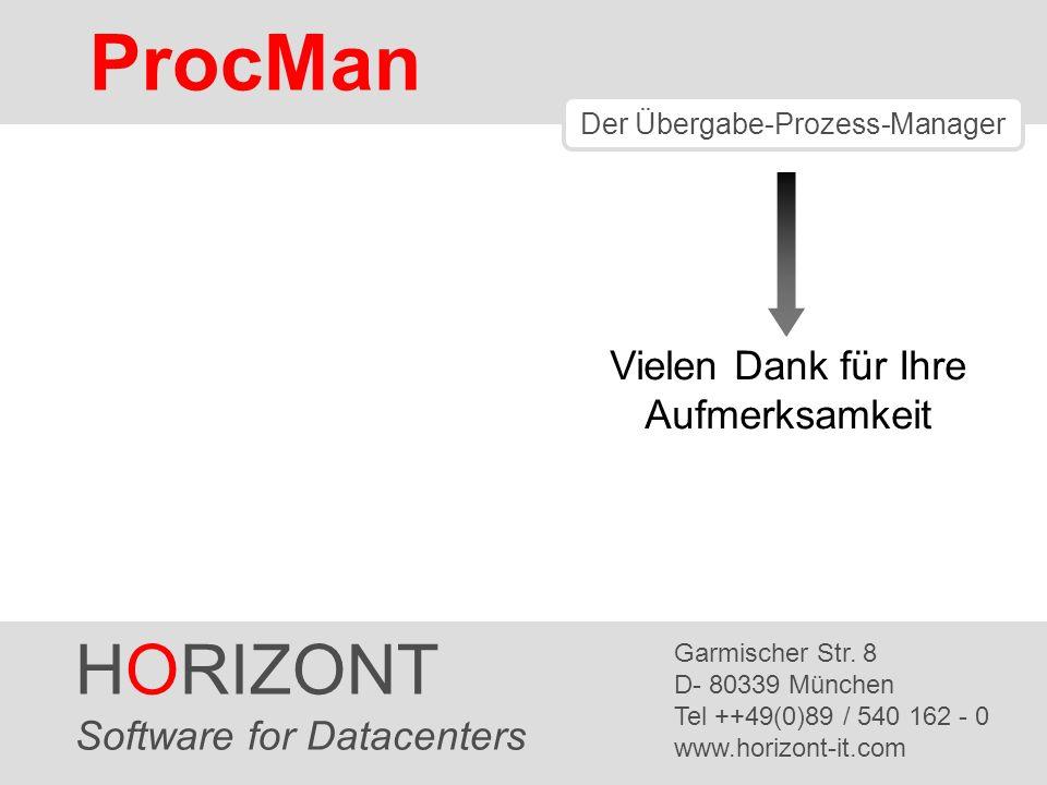 HORIZONT 23 ProcMan ® Vielen Dank für Ihre Aufmerksamkeit HORIZONT Software for Datacenters Garmischer Str. 8 D- 80339 München Tel ++49(0)89 / 540 162