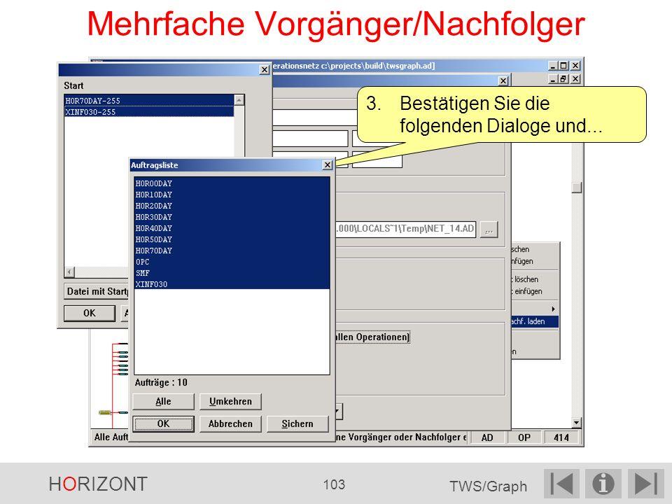 Mehrfache Vorgänger/Nachfolger 3.Bestätigen Sie die folgenden Dialoge und... HORIZONT 103 TWS/Graph