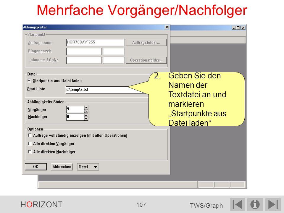Mehrfache Vorgänger/Nachfolger 2.Geben Sie den Namen der Textdatei an und markieren Startpunkte aus Datei laden HORIZONT 107 TWS/Graph