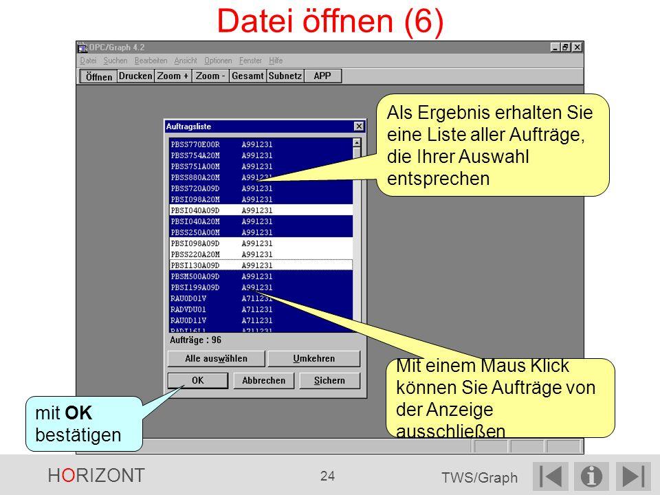 Als Ergebnis erhalten Sie eine Liste aller Aufträge, die Ihrer Auswahl entsprechen mit OK bestätigen Mit einem Maus Klick können Sie Aufträge von der Anzeige ausschließen Datei öffnen (6) HORIZONT 24 TWS/Graph