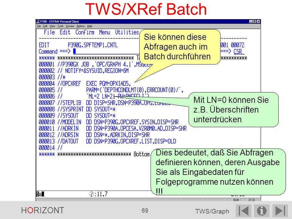 TWS/XRef Batch Sie können diese Abfragen auch im Batch durchführen Mit LN=0 können Sie z.B.