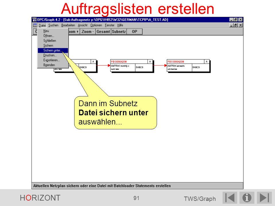 Auftragslisten erstellen Dann im Subnetz Datei sichern unter auswählen... HORIZONT 91 TWS/Graph