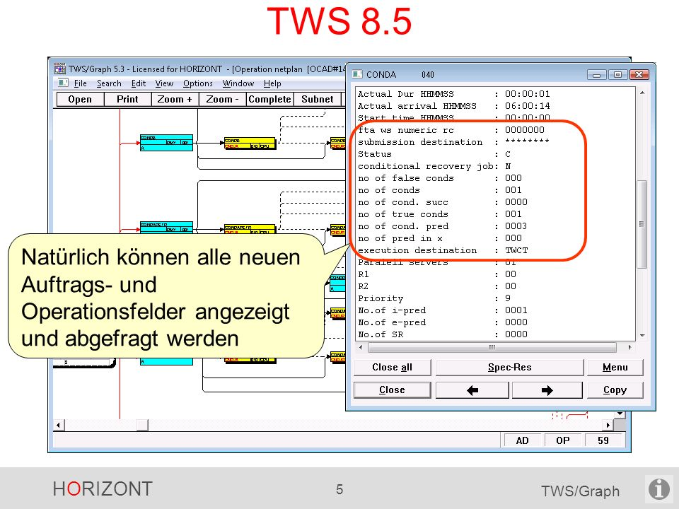 HORIZONT 5 TWS/Graph TWS 8.5 Natürlich können alle neuen Auftrags- und Operationsfelder angezeigt und abgefragt werden