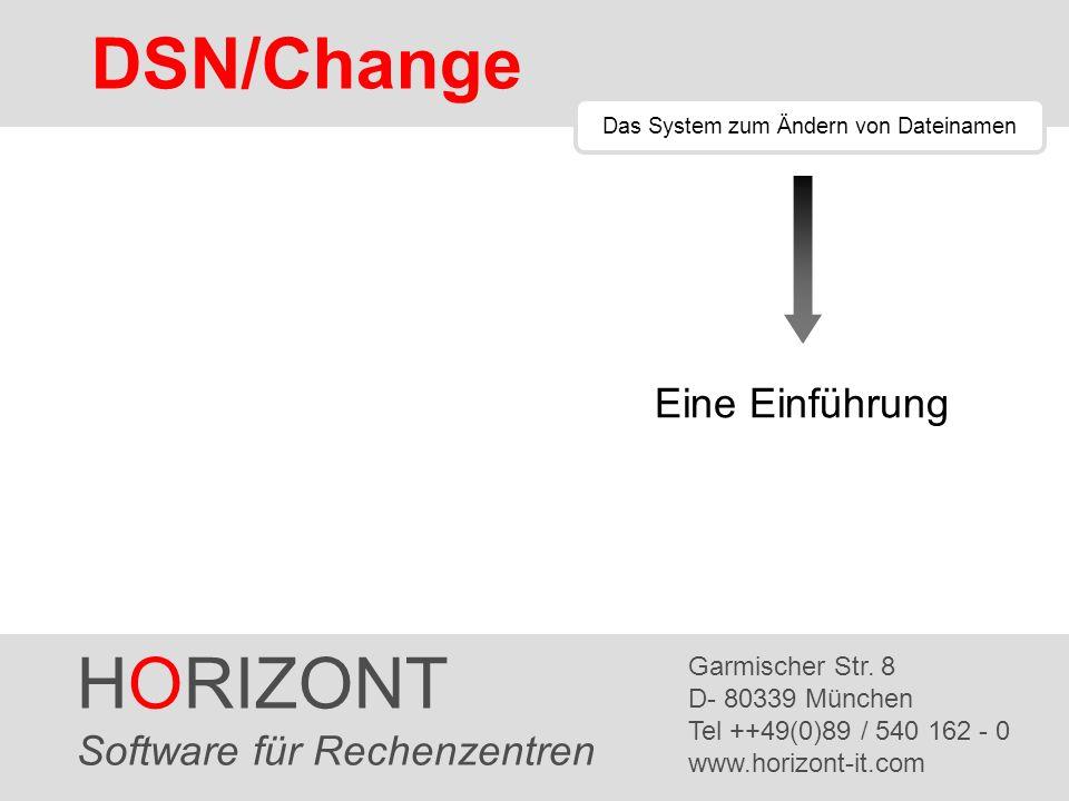 HORIZONT 1 DSN/Change Das System zum Ändern von Dateinamen HORIZONT Software für Rechenzentren Garmischer Str. 8 D- 80339 München Tel ++49(0)89 / 540