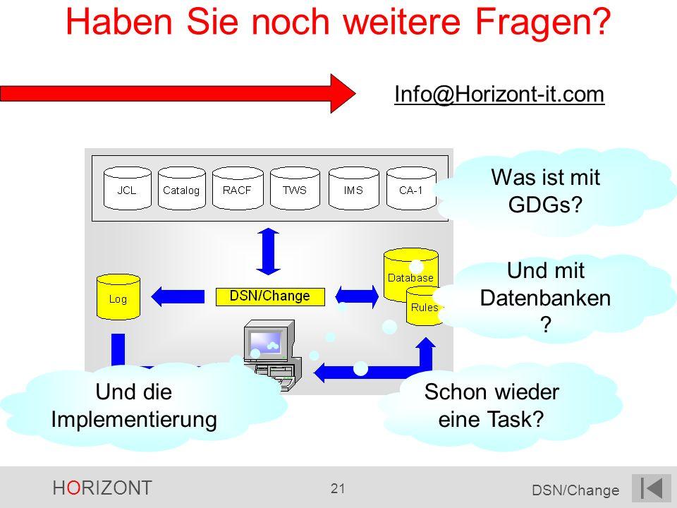 HORIZONT 21 DSN/Change Haben Sie noch weitere Fragen? Info@Horizont-it.com Was ist mit GDGs? Und mit Datenbanken ? Schon wieder eine Task? Und die Imp