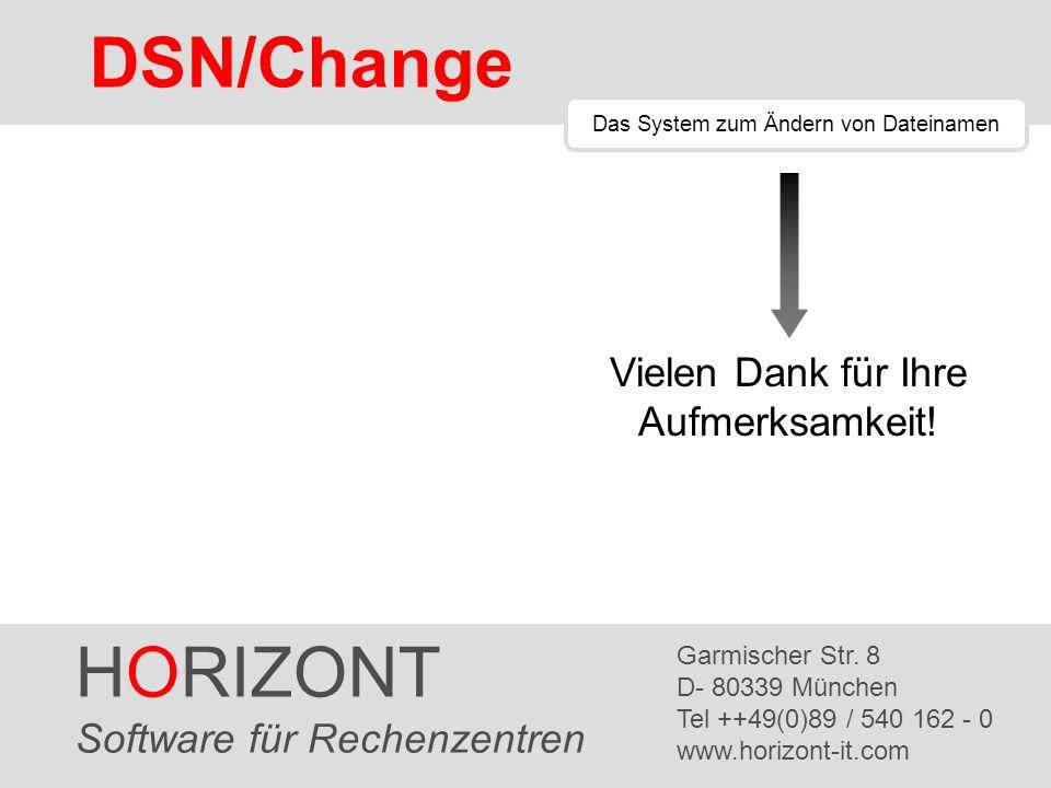 HORIZONT 22 DSN/Change Das System zum Ändern von Dateinamen HORIZONT Software für Rechenzentren Garmischer Str. 8 D- 80339 München Tel ++49(0)89 / 540