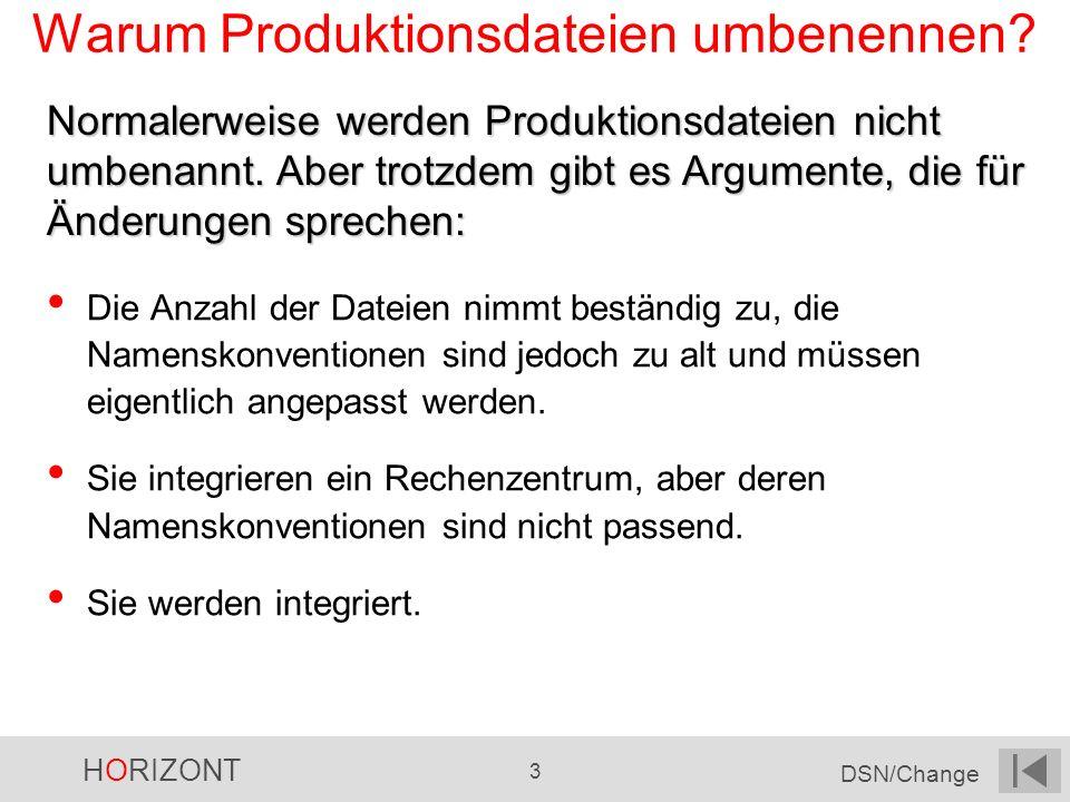 HORIZONT 3 DSN/Change Warum Produktionsdateien umbenennen? Normalerweise werden Produktionsdateien nicht umbenannt. Aber trotzdem gibt es Argumente, d