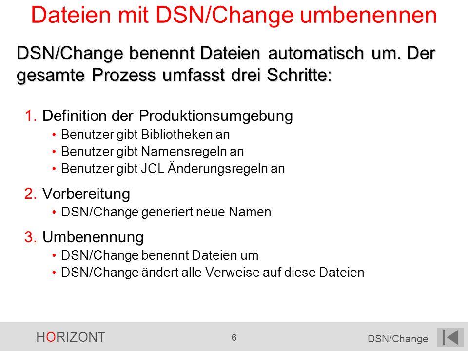 HORIZONT 6 DSN/Change Dateien mit DSN/Change umbenennen DSN/Change benennt Dateien automatisch um. Der gesamte Prozess umfasst drei Schritte: 1.Defini
