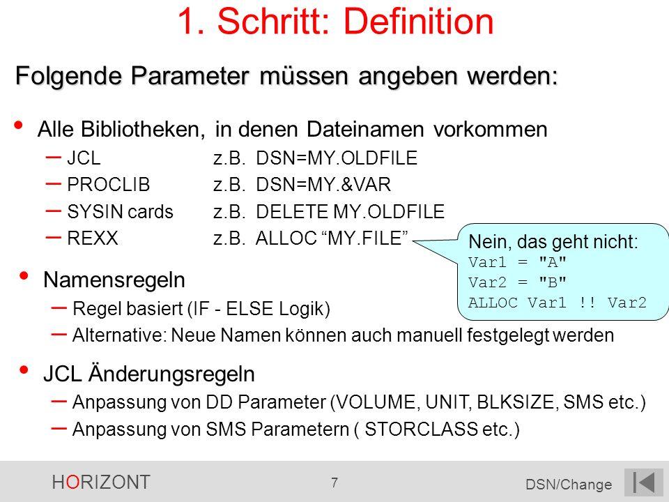 HORIZONT 7 DSN/Change 1. Schritt: Definition Alle Bibliotheken, in denen Dateinamen vorkommen – JCLz.B. DSN=MY.OLDFILE – PROCLIBz.B. DSN=MY.&VAR – SYS