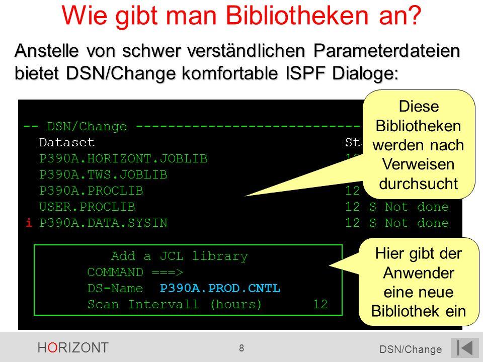 HORIZONT 8 DSN/Change -- DSN/Change ---------------------------- Row 1 of 4 Dataset Status P390A.HORIZONT.JOBLIB 12 S Not done P390A.TWS.JOBLIB 12 S N