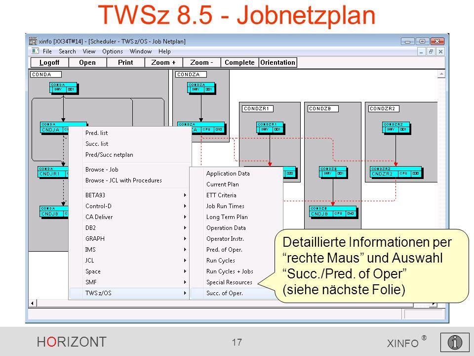 HORIZONT 17 XINFO ® TWSz 8.5 - Jobnetzplan Detaillierte Informationen per rechte Maus und Auswahl Succ./Pred. of Oper (siehe nächste Folie)