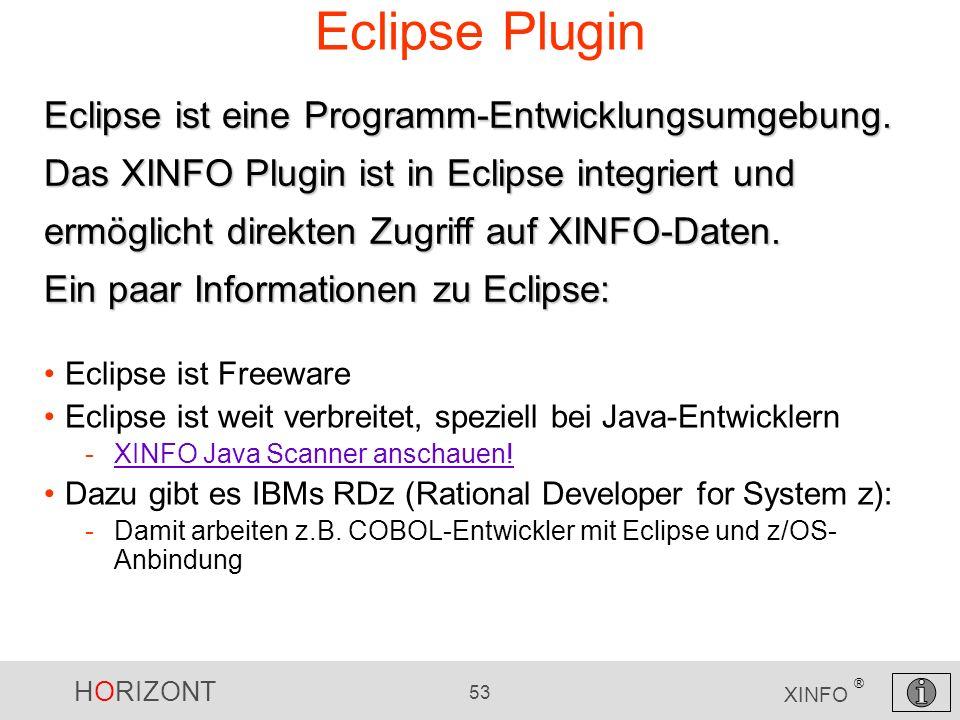 HORIZONT 53 XINFO ® Eclipse Plugin Eclipse ist Freeware Eclipse ist weit verbreitet, speziell bei Java-Entwicklern -XINFO Java Scanner anschauen!XINFO