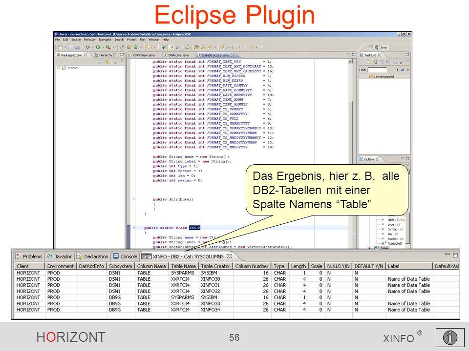 HORIZONT 56 XINFO ® Eclipse Plugin Das Ergebnis, hier z. B. alle DB2-Tabellen mit einer Spalte Namens Table