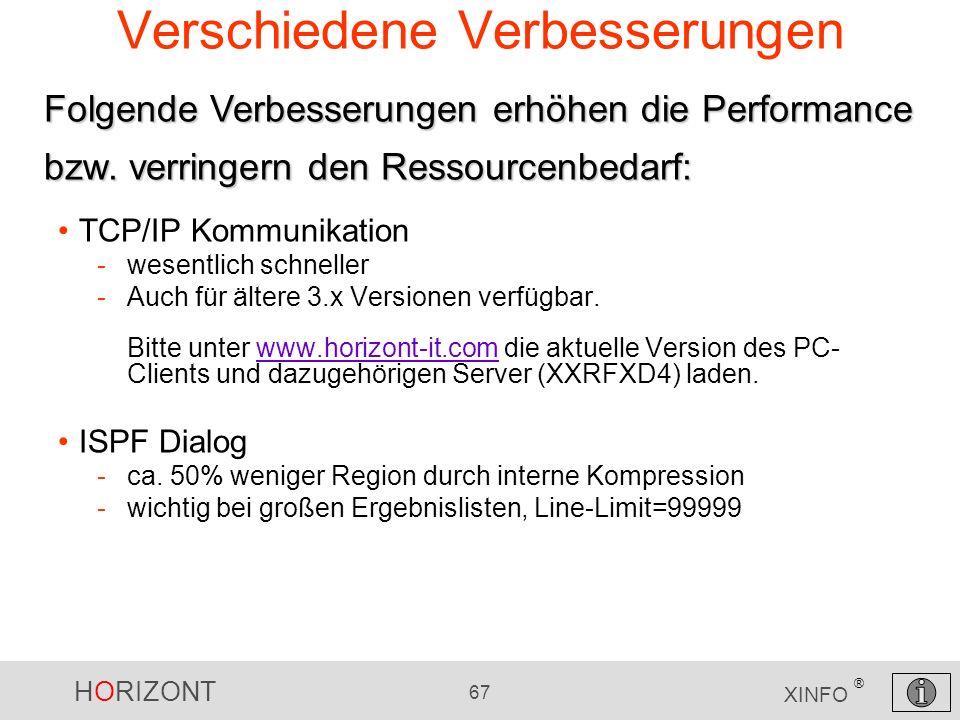 HORIZONT 67 XINFO ® Verschiedene Verbesserungen TCP/IP Kommunikation -wesentlich schneller -Auch für ältere 3.x Versionen verfügbar. Bitte unter www.h