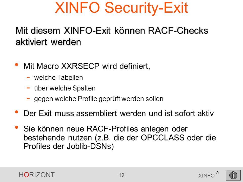 HORIZONT 19 XINFO ® XINFO Security-Exit Mit Macro XXRSECP wird definiert, - welche Tabellen - über welche Spalten - gegen welche Profile geprüft werde
