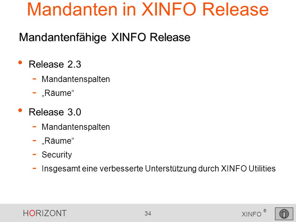 HORIZONT 34 XINFO ® Mandanten in XINFO Release Release 2.3 - Mandantenspalten - Räume Release 3.0 - Mandantenspalten - Räume - Security - Insgesamt ei
