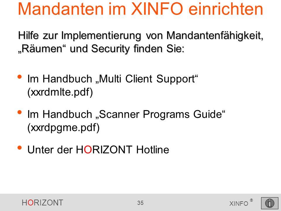 HORIZONT 35 XINFO ® Mandanten im XINFO einrichten Im Handbuch Multi Client Support (xxrdmlte.pdf) Im Handbuch Scanner Programs Guide (xxrdpgme.pdf) Un