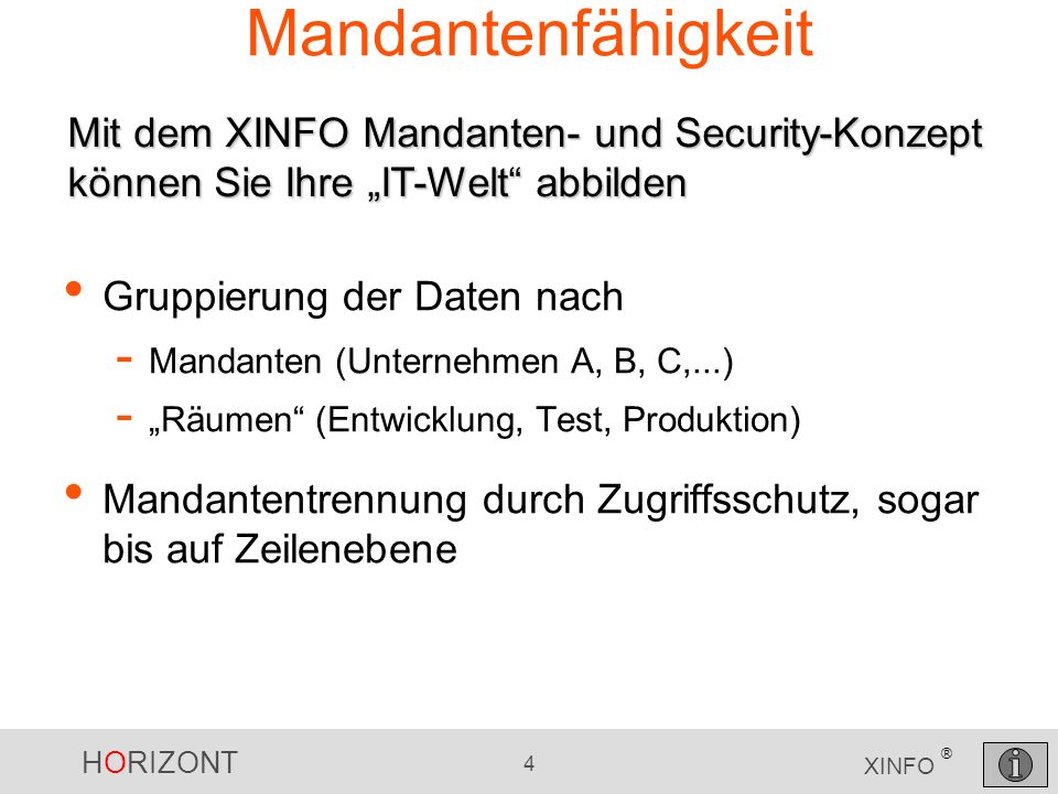 HORIZONT 4 XINFO ® Mandantenfähigkeit Gruppierung der Daten nach - Mandanten (Unternehmen A, B, C,...) - Räumen (Entwicklung, Test, Produktion) Mandan