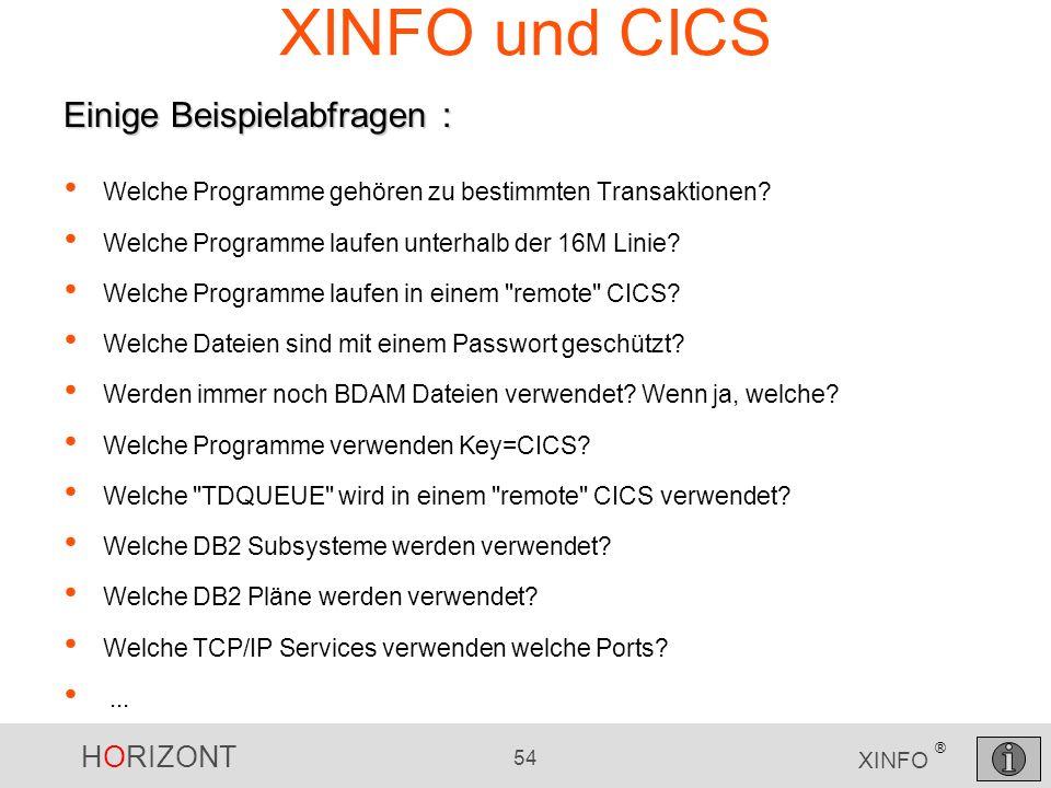 HORIZONT 54 XINFO ® XINFO und CICS Welche Programme gehören zu bestimmten Transaktionen? Welche Programme laufen unterhalb der 16M Linie? Welche Progr