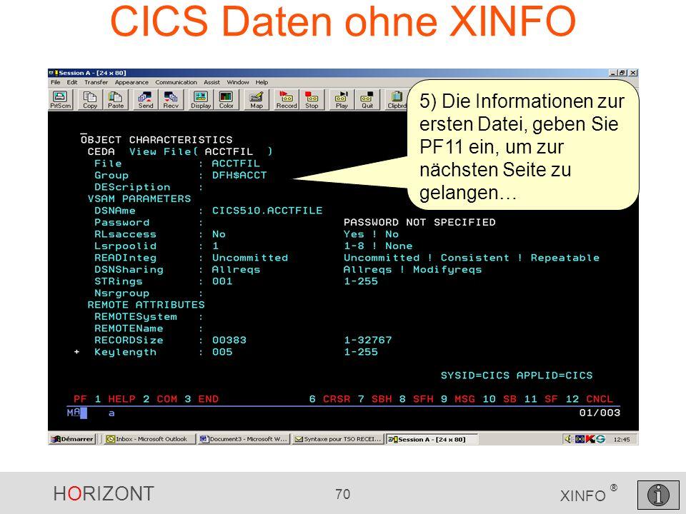 HORIZONT 70 XINFO ® CICS Daten ohne XINFO 5) Die Informationen zur ersten Datei, geben Sie PF11 ein, um zur nächsten Seite zu gelangen…
