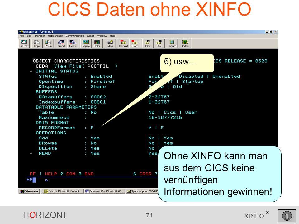HORIZONT 71 XINFO ® CICS Daten ohne XINFO 6) usw… Ohne XINFO kann man aus dem CICS keine vernünftigen Informationen gewinnen!