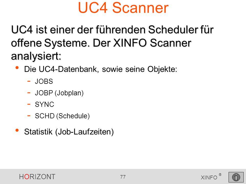 HORIZONT 77 XINFO ® UC4 Scanner Die UC4-Datenbank, sowie seine Objekte: - JOBS - JOBP (Jobplan) - SYNC - SCHD (Schedule) Statistik (Job-Laufzeiten) UC