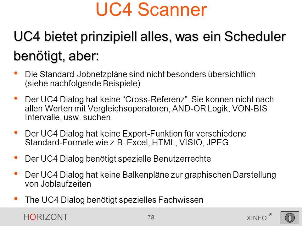 HORIZONT 78 XINFO ® UC4 Scanner Die Standard-Jobnetzpläne sind nicht besonders übersichtlich (siehe nachfolgende Beispiele) Der UC4 Dialog hat keine C