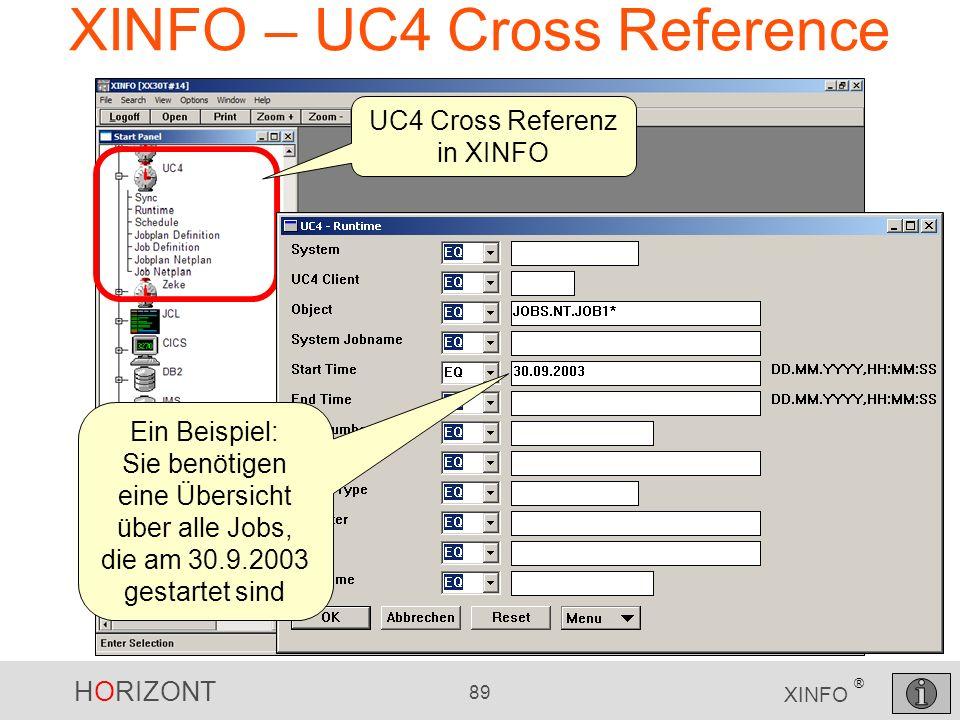 HORIZONT 89 XINFO ® XINFO – UC4 Cross Reference UC4 Cross Referenz in XINFO Ein Beispiel: Sie benötigen eine Übersicht über alle Jobs, die am 30.9.200