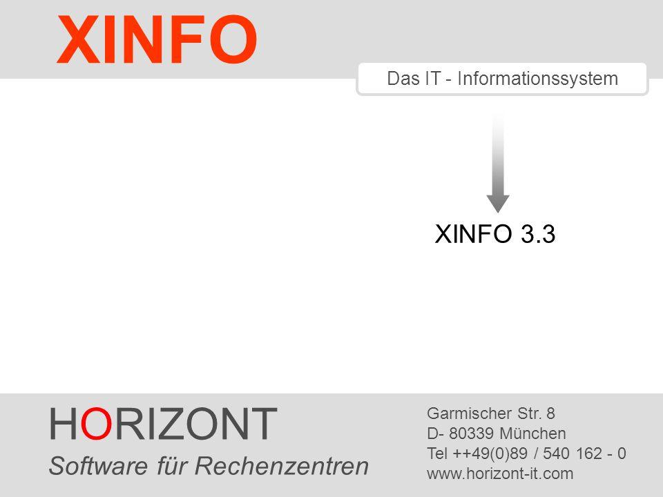 HORIZONT 1 XINFO ® Das IT - Informationssystem XINFO 3.3 HORIZONT Software für Rechenzentren Garmischer Str. 8 D- 80339 München Tel ++49(0)89 / 540 16