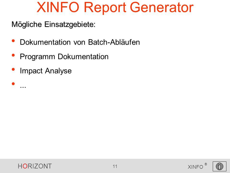 HORIZONT 11 XINFO ® XINFO Report Generator Dokumentation von Batch-Abläufen Programm Dokumentation Impact Analyse... Mögliche Einsatzgebiete: