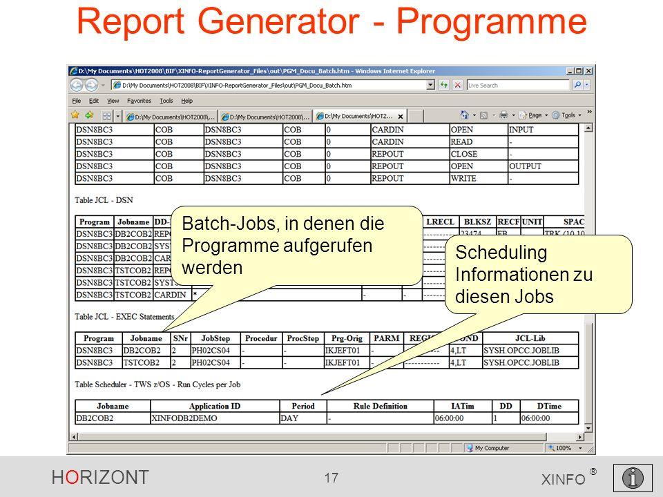 HORIZONT 17 XINFO ® Report Generator - Programme Scheduling Informationen zu diesen Jobs Batch-Jobs, in denen die Programme aufgerufen werden