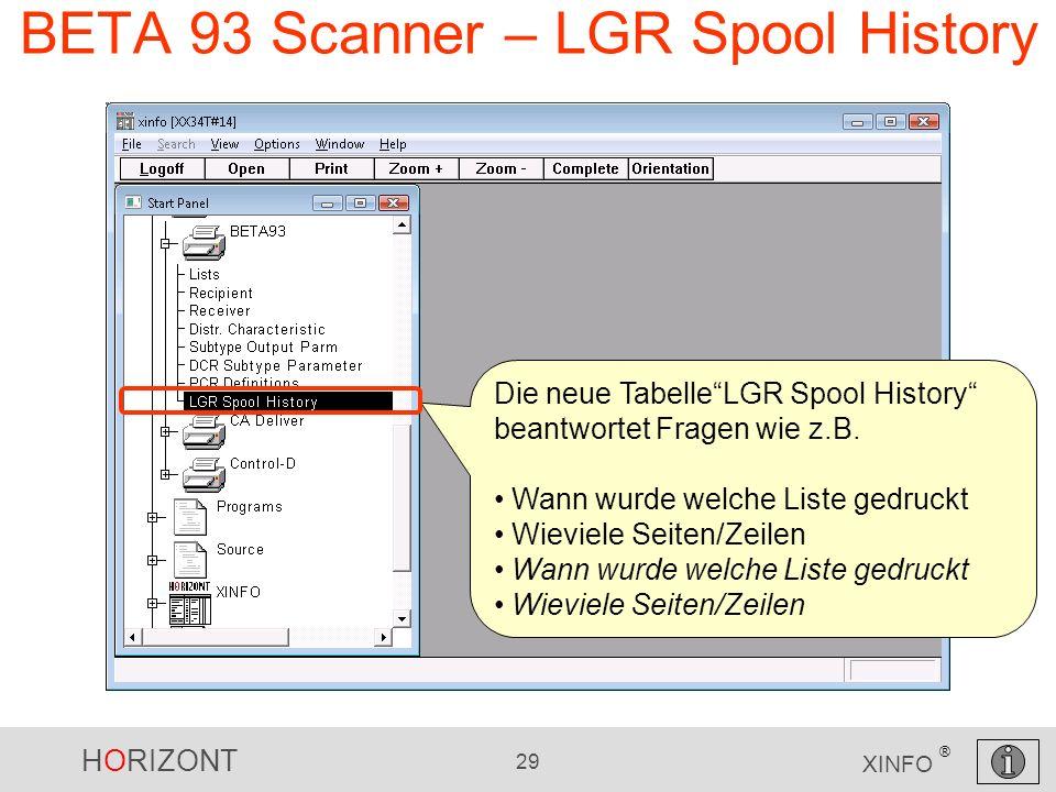 HORIZONT 29 XINFO ® BETA 93 Scanner – LGR Spool History Die neue TabelleLGR Spool History beantwortet Fragen wie z.B. Wann wurde welche Liste gedruckt