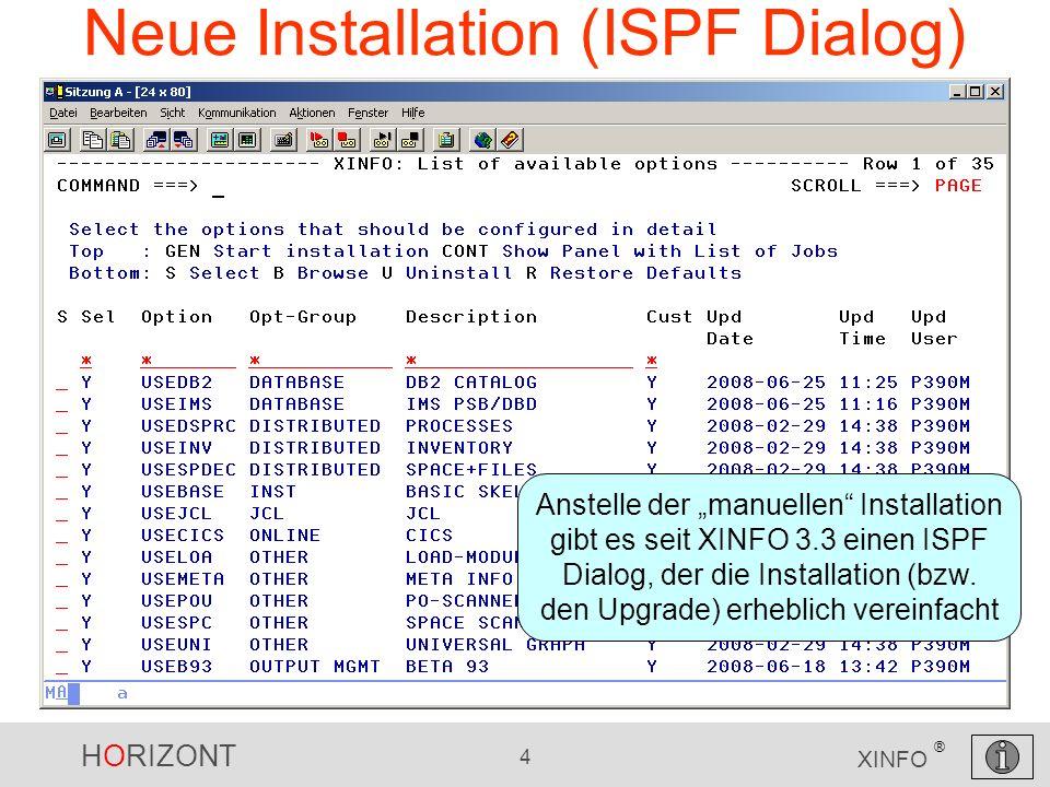 HORIZONT 4 XINFO ® Neue Installation (ISPF Dialog) Anstelle der manuellen Installation gibt es seit XINFO 3.3 einen ISPF Dialog, der die Installation (bzw.