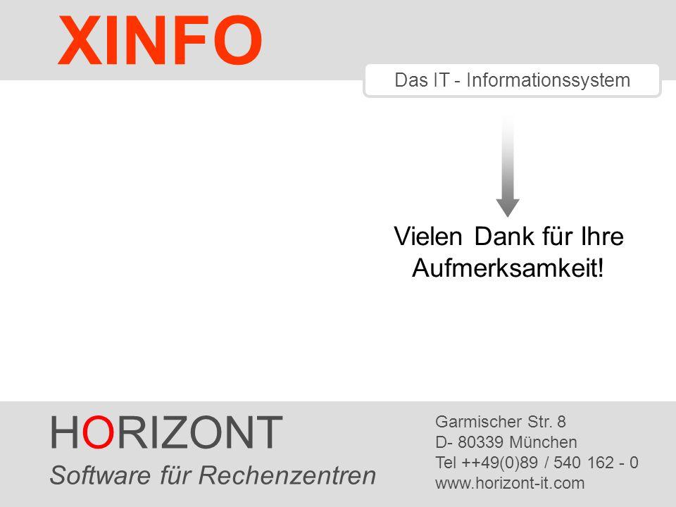 HORIZONT 43 XINFO ® Vielen Dank für Ihre Aufmerksamkeit! HORIZONT Software für Rechenzentren Garmischer Str. 8 D- 80339 München Tel ++49(0)89 / 540 16