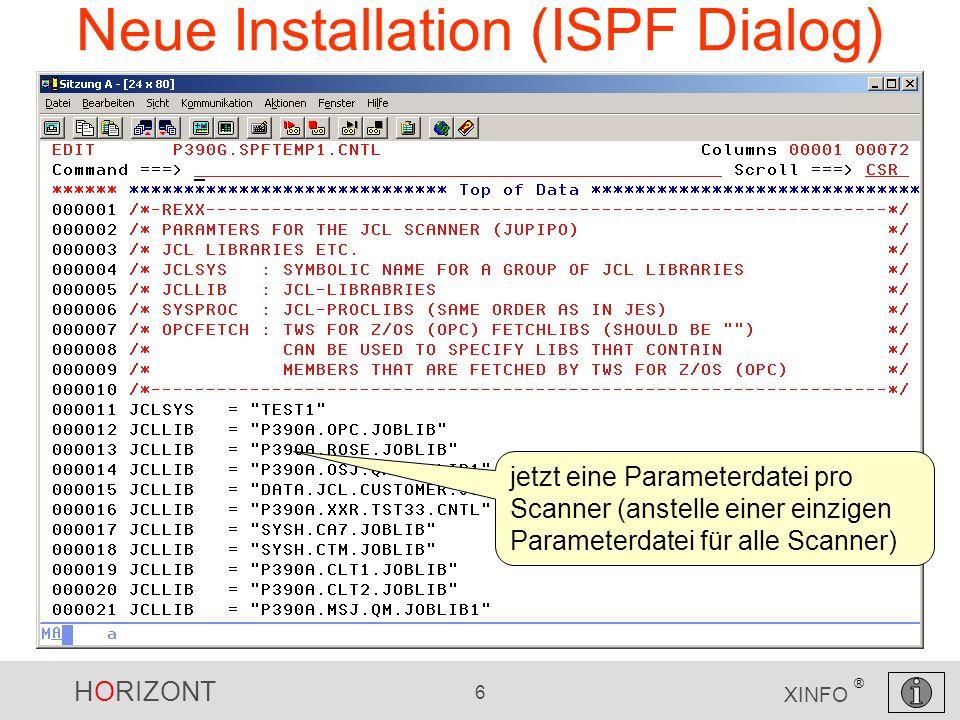 HORIZONT 6 XINFO ® Neue Installation (ISPF Dialog) jetzt eine Parameterdatei pro Scanner (anstelle einer einzigen Parameterdatei für alle Scanner)