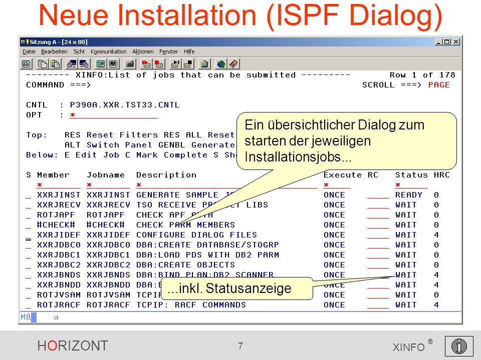 HORIZONT 7 XINFO ® Neue Installation (ISPF Dialog) Ein übersichtlicher Dialog zum starten der jeweiligen Installationsjobs......inkl. Statusanzeige