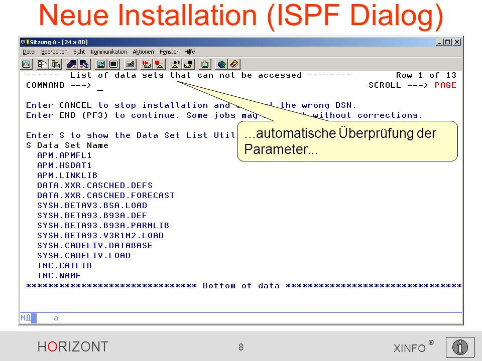 HORIZONT 8 XINFO ® Neue Installation (ISPF Dialog)...automatische Überprüfung der Parameter...