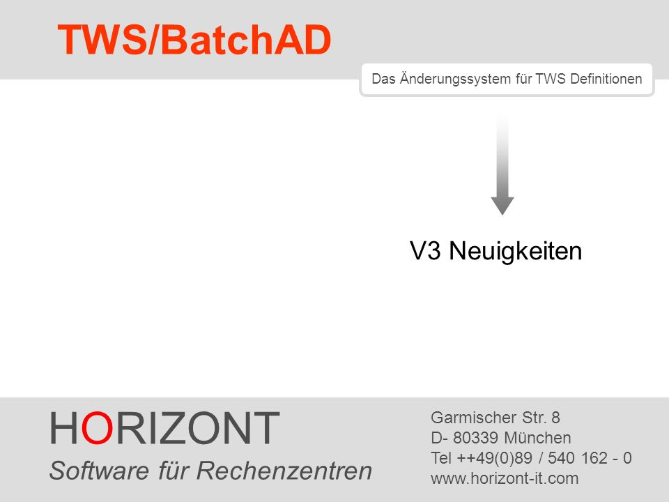 HORIZONT 1 TWS/BatchAD HORIZONT Software für Rechenzentren Garmischer Str. 8 D- 80339 München Tel ++49(0)89 / 540 162 - 0 www.horizont-it.com TWS/Batc