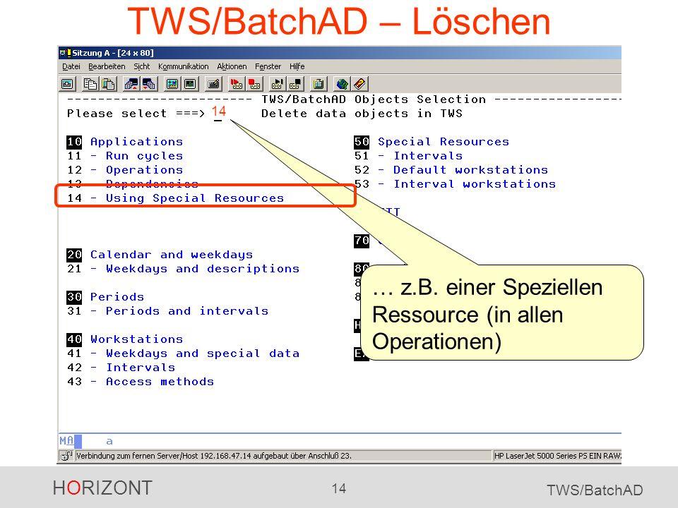 HORIZONT 14 TWS/BatchAD TWS/BatchAD – Löschen 14 … z.B. einer Speziellen Ressource (in allen Operationen)