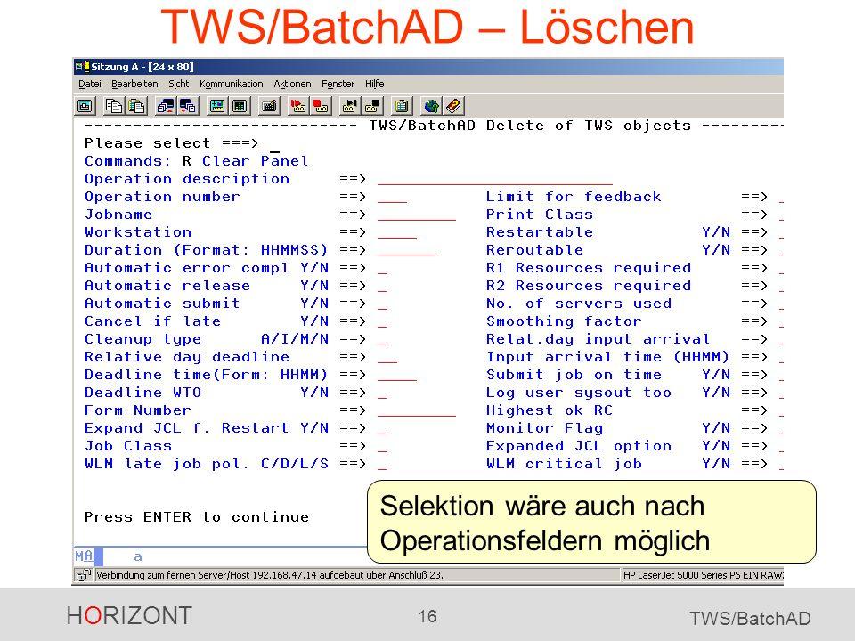 HORIZONT 16 TWS/BatchAD TWS/BatchAD – Löschen Selektion wäre auch nach Operationsfeldern möglich