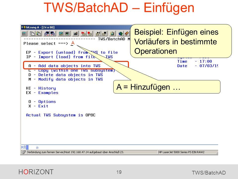 HORIZONT 19 TWS/BatchAD TWS/BatchAD – Einfügen A Beispiel: Einfügen eines Vorläufers in bestimmte Operationen A = Hinzufügen …