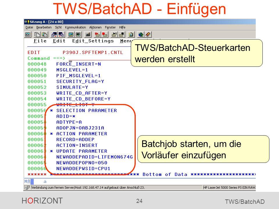 HORIZONT 24 TWS/BatchAD TWS/BatchAD - Einfügen Batchjob starten, um die Vorläufer einzufügen TWS/BatchAD-Steuerkarten werden erstellt