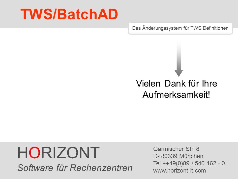HORIZONT 29 TWS/BatchAD HORIZONT Software für Rechenzentren Garmischer Str. 8 D- 80339 München Tel ++49(0)89 / 540 162 - 0 www.horizont-it.com TWS/Bat