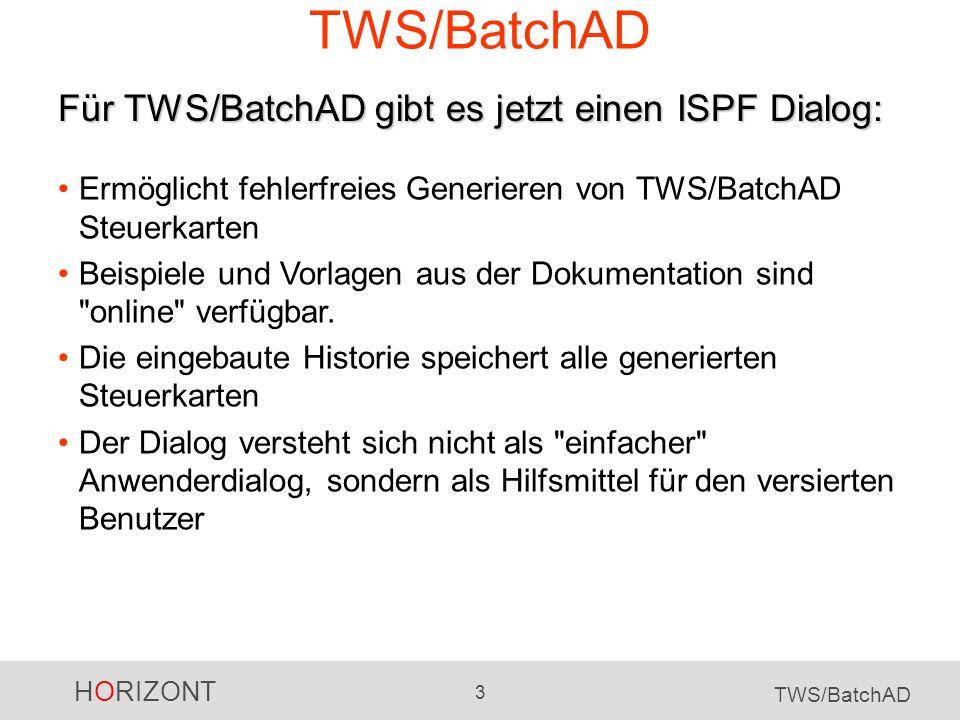 HORIZONT 3 TWS/BatchAD Für TWS/BatchAD gibt es jetzt einen ISPF Dialog: Ermöglicht fehlerfreies Generieren von TWS/BatchAD Steuerkarten Beispiele und