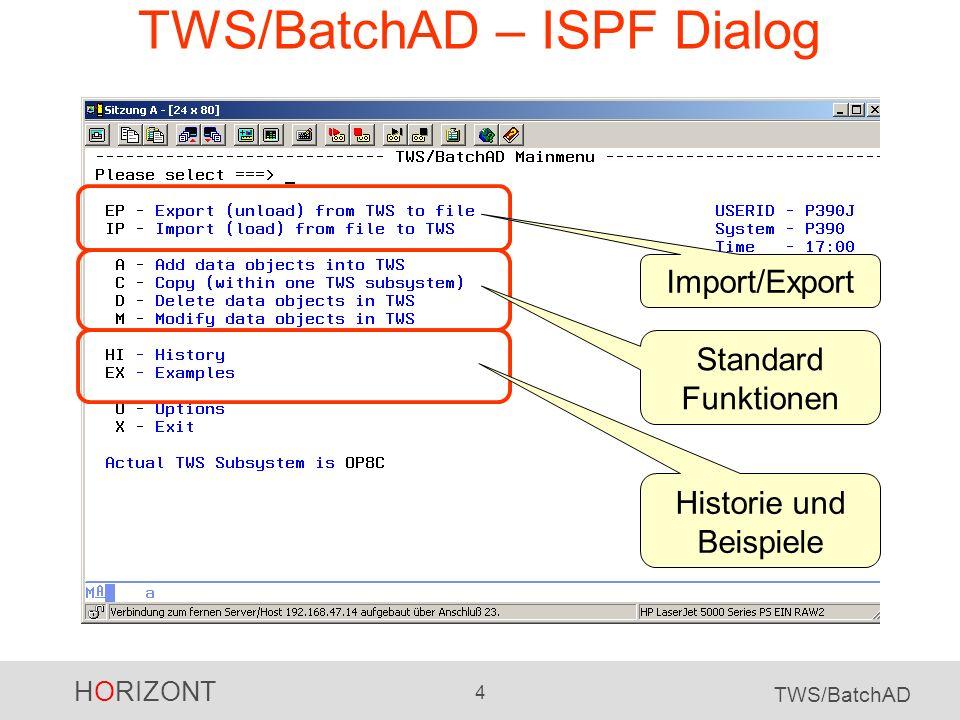 HORIZONT 5 TWS/BatchAD TWS/BatchAD – Dialogbeispiele Ein Beispiel: Sie möchten die Startzeit aller Jobs, die zu bestimmten Aufträgen gehören, von 22:30 auf 23:00 ändern