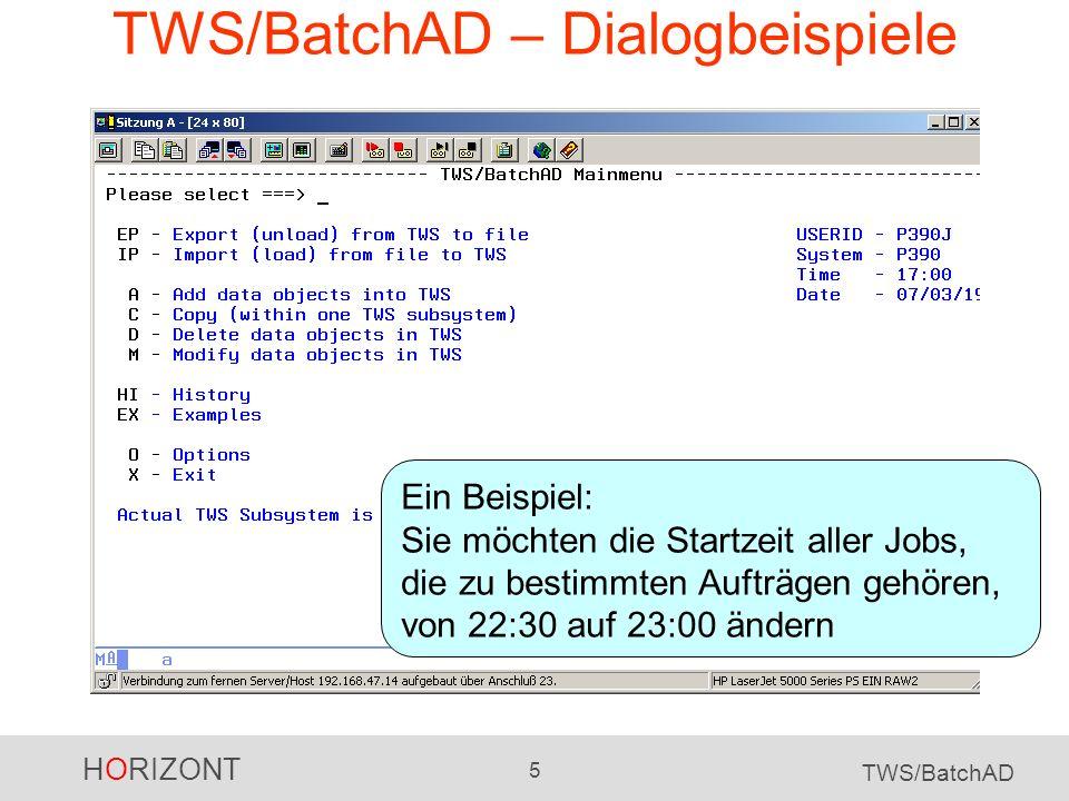 HORIZONT 5 TWS/BatchAD TWS/BatchAD – Dialogbeispiele Ein Beispiel: Sie möchten die Startzeit aller Jobs, die zu bestimmten Aufträgen gehören, von 22:3